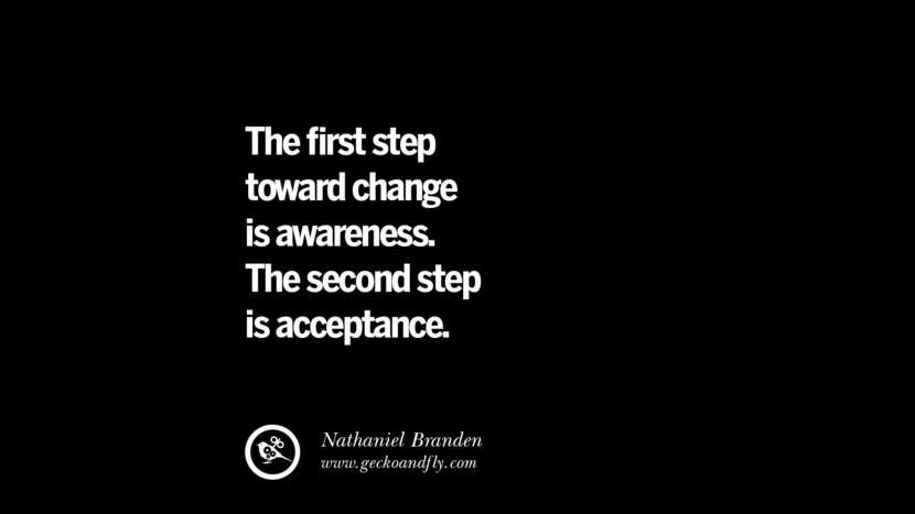 best inspirational tumblr quotes instagram The first step toward change is awareness. The second step is acceptance. - Nathaniel Branden