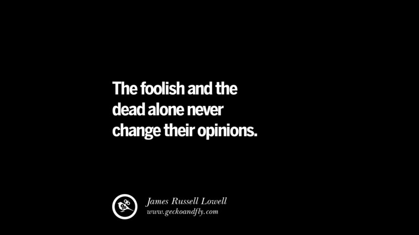 best inspirational tumblr quotes instagram The foolish and the dead alone never change their opinions. - James Russell Lowell