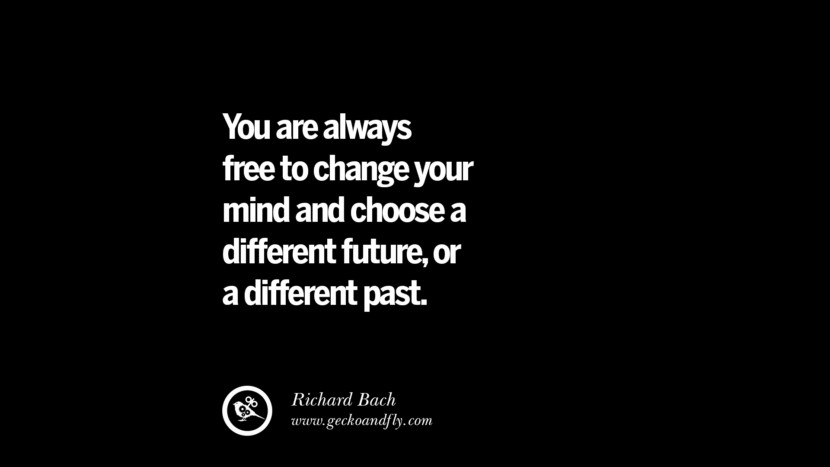 best inspirational tumblr quotes instagram You are always free to change your mind and choose a different future, or a different past. - Richard Bach