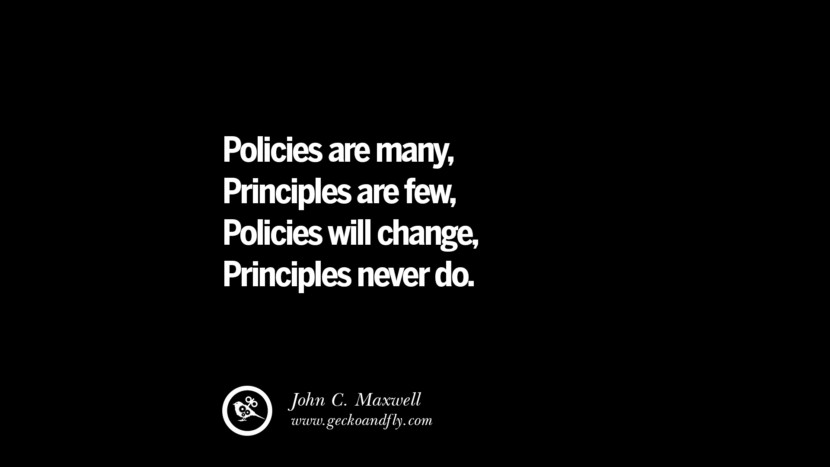 best inspirational tumblr quotes instagram Policies are many, Principles are few, Policies will change, Principles never do. - John C. Maxwell