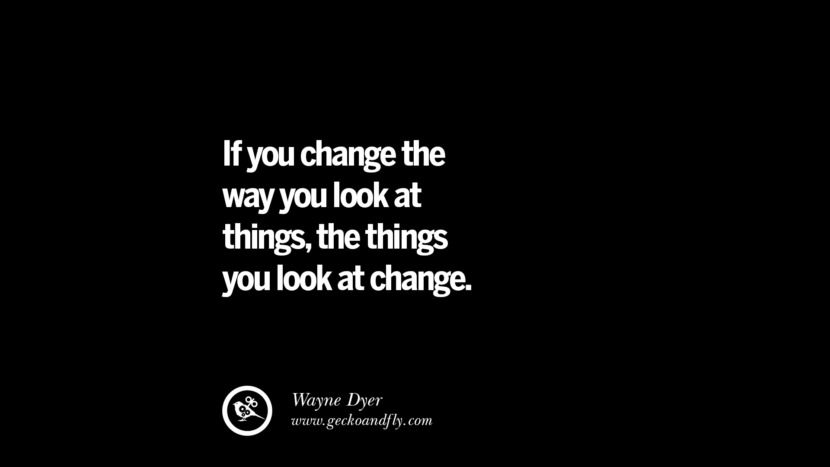 best inspirational tumblr quotes instagram If you change the way you look at things, the things you look at change. - Wayne Dyer