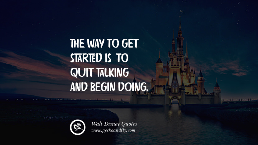 The way to get started is to quit talking and begin doing. best inspirational tumblr quotes instagram