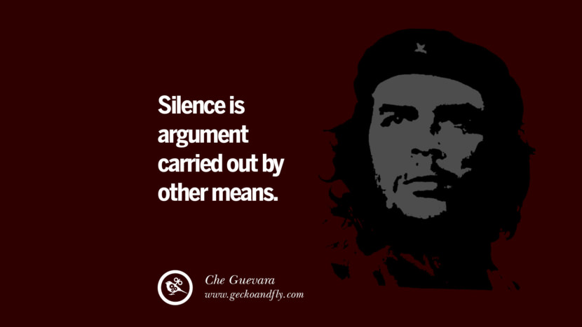 Silence is argument carried out by other means. - Che Guevara Quotes by Fidel Castro and Che Guevara best inspirational tumblr quotes instagram