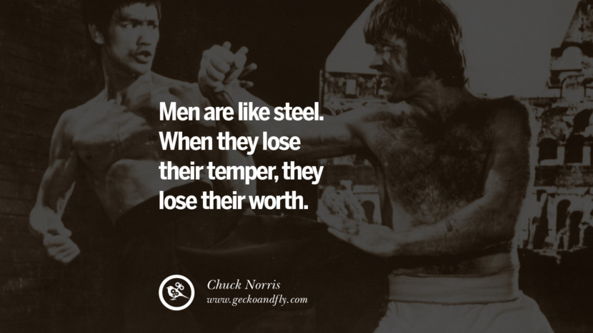 Chuck Norris Quotes Men are like steel. When they lose their temper, they lose their worth. best inspirational tumblr quotes instagram