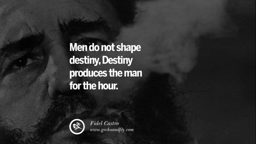 Men do not shape destiny, Destiny produces the man for the hour. - Fidel Castro Quotes by Fidel Castro and Che Guevara best inspirational tumblr quotes instagram