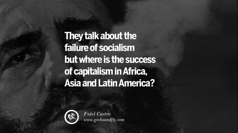 They talk about the failure of socialism but where is the success of capitalism in Africa, Asia and Latin America? - Fidel Castro Quotes by Fidel Castro and Che Guevara best inspirational tumblr quotes instagram