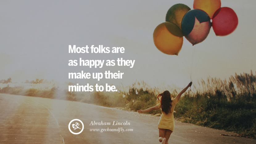 Most folks are as happy as they make up their minds to be. - Abraham Lincoln Quotes about Pursuit of Happiness to Change Your Thinking best inspirational tumblr quotes instagram
