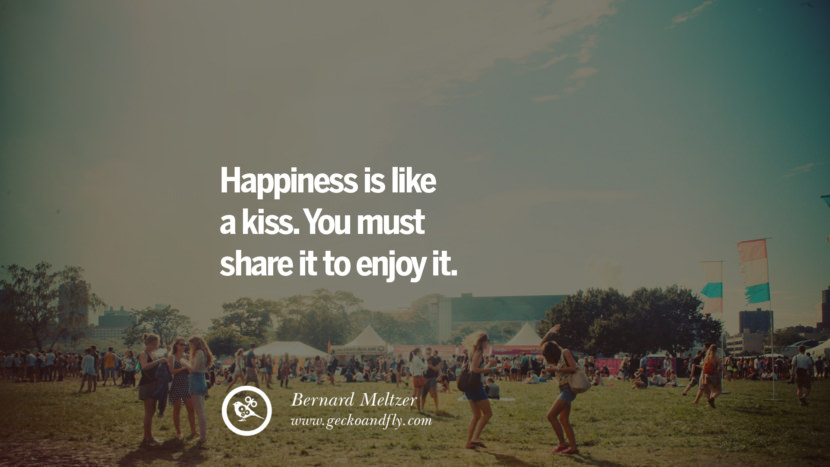 Happiness is like a kiss. You must share it to enjoy it. - Bernard Meltzer Quotes about Pursuit of Happiness to Change Your Thinking best inspirational tumblr quotes instagram