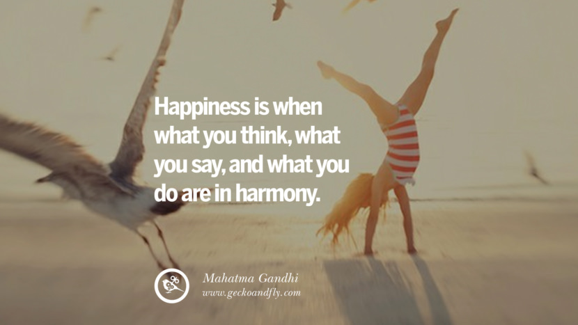 Happiness is when what you think, what you say, and what you do are in harmony. - Mahatma Gandhi Quotes about Pursuit of Happiness to Change Your Thinking best inspirational tumblr quotes instagram