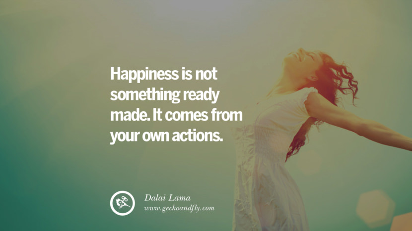 Happiness is not something ready made. It comes from your own actions. - Dalai Lama Quotes about Pursuit of Happiness to Change Your Thinking best inspirational tumblr quotes instagram