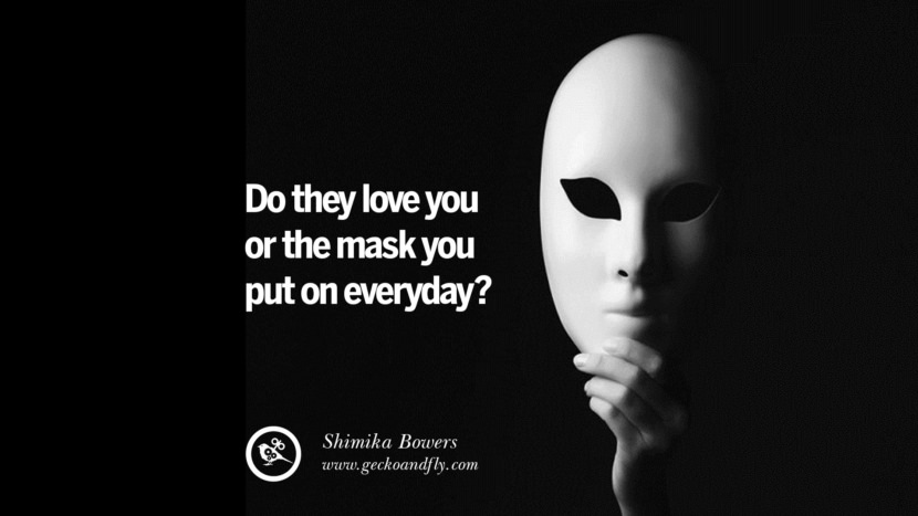 Do they love you or the mask you put on everyday? - Shimika Bowers Quotes on Wearing a Mask and Hiding Oneself best inspirational tumblr quotes instagram