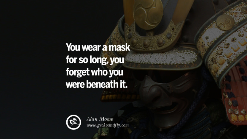 You wear a mask for so long, you forget who you were beneath it. - Alan Moore Quotes on Wearing a Mask and Hiding Oneself best inspirational tumblr quotes instagram