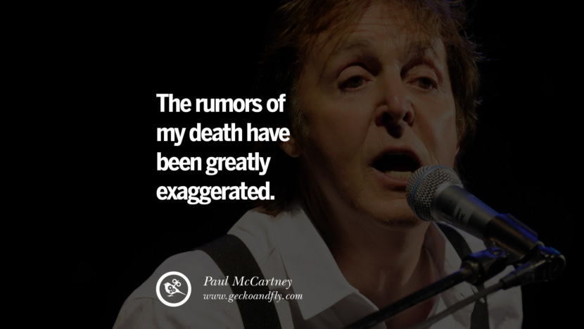 Quote by Paul McCartney on Vegetarianism, Life and Love The rumors of my death have been greatly exaggerated. best inspirational tumblr quotes instagram