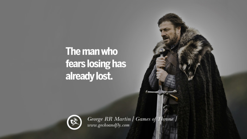 The man who fears losing has already lost. Game of Thrones Quotes By George RR Martin best inspirational tumblr quotes instagram
