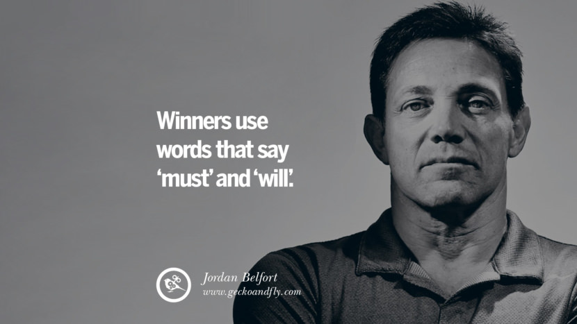 Winners use words that say 'must' and 'will'. Empowering Jordan Belfort Quotes As Seen In Wolf Of Wall Street best inspirational quotes tumblr quotes instagram