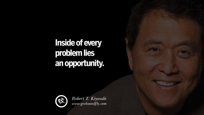 instagram pinterest facebook twitter tumblr quotes life best inspirational robert kiyosaki rich dad poor dad cashflow pdf book quotes Inside of every problem lies an opportunity.