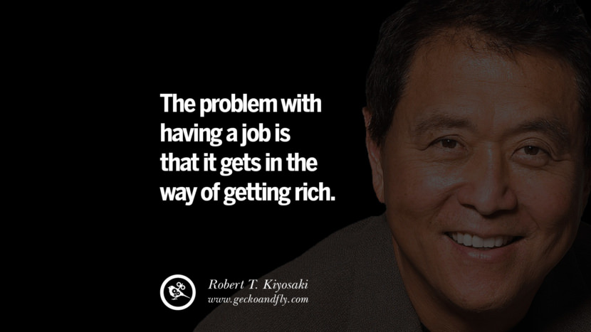 instagram pinterest facebook twitter tumblr quotes life best inspirational robert kiyosaki rich dad poor dad cashflow pdf book quotes The problem with having a job is that it gets in the way of getting rich.