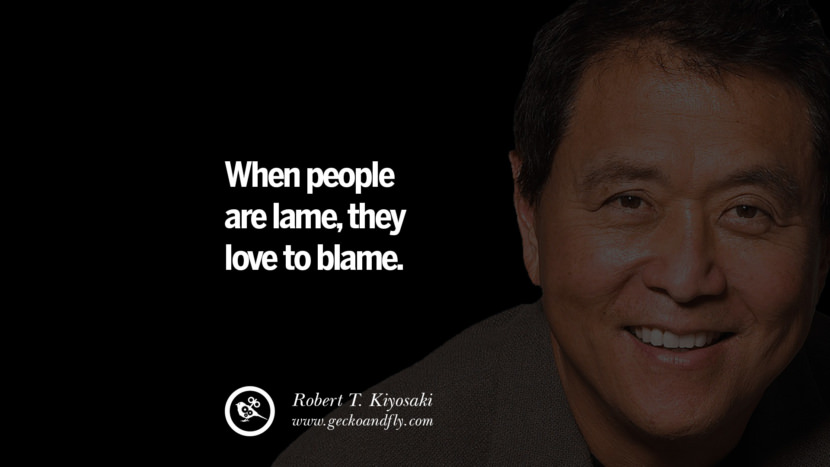When people are lame, they love to blame. best inspirational tumblr quotes instagram robert kiyosaki rich dad poor dad cashflow pdf book quotes