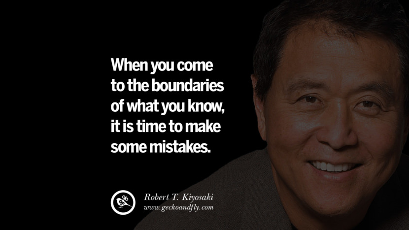 When you come to the boundaries of what you know, it is time to make some mistakes. best inspirational tumblr quotes instagram robert kiyosaki rich dad poor dad cashflow pdf book quotes