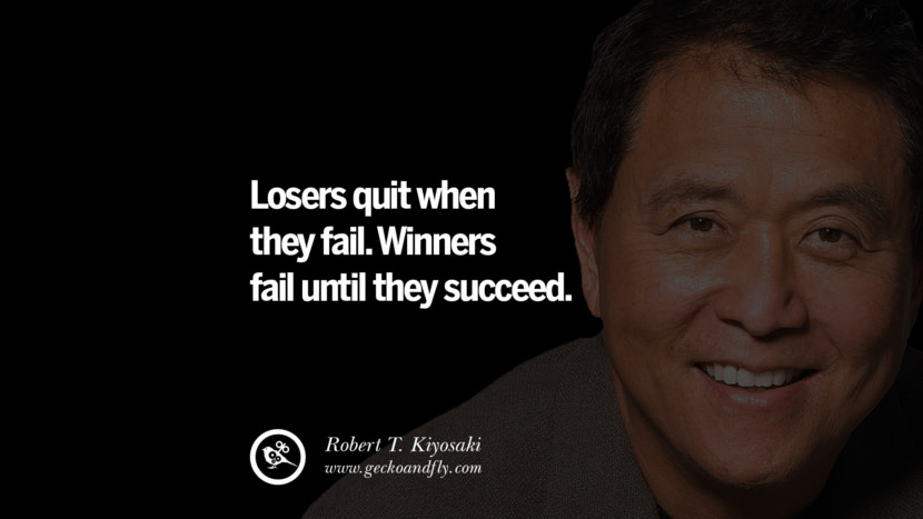 Losers quit when they fail. Winners fail until they succeed. best inspirational tumblr quotes instagram robert kiyosaki rich dad poor dad cashflow pdf book quotes