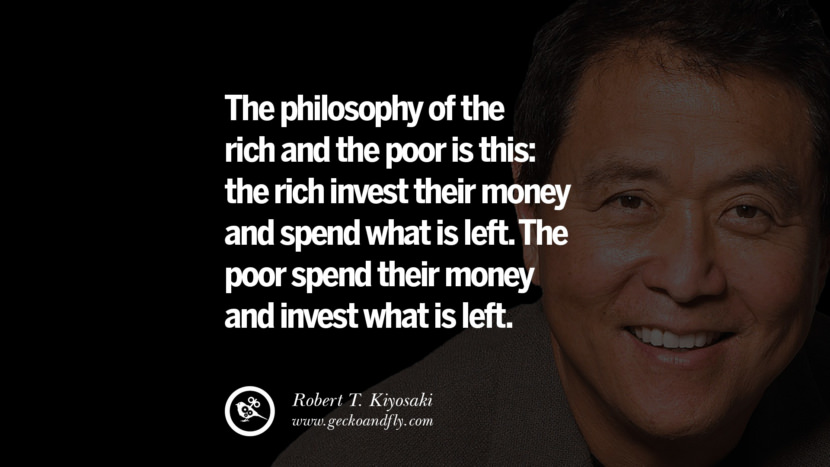 The philosophy of the rich and the poor is this: the rich invest their money and spend what is left. The poor spend their money and invest what is left. best inspirational tumblr quotes instagram robert kiyosaki rich dad poor dad cashflow pdf book quotes