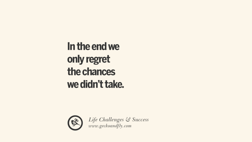 In the end we only regret the chances we didn't take. quotes about life challenge and success instagram 36 Quotes About Life Challenges And The Pursuit Of Success twitter reddit facebook pinterest tumblr famous inspirational best sayings