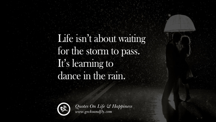 Life isn't about waiting for the storm to pass. It's learning to dance in the rain. happy life quote instagram quotes about being happy with life and love twitter reddit facebook pinterest tumblr
