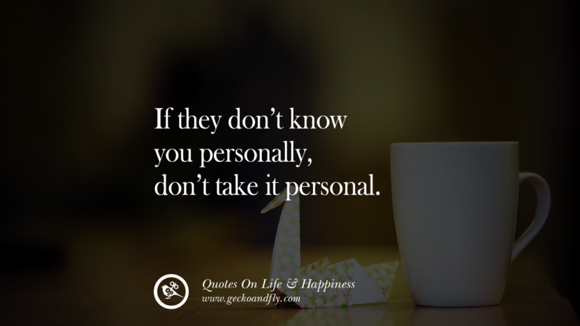If they don't know you personally, don't take it personal. happy life quote instagram quotes about being happy with life and love twitter reddit facebook pinterest tumblr