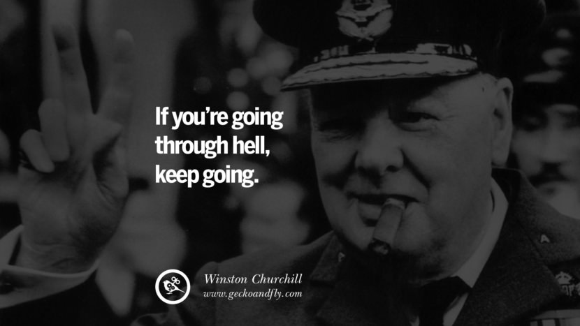 If you're going through hell, keep going. - Winston Churchill quotes believe in yourself never give up twitter reddit facebook pinterest tumblr Motivational Quotes For Entrepreneur On Starting A Home Based Small Business