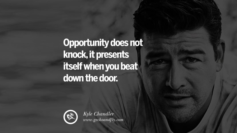 Opportunity does not knock, it presents itself when you beat down the door. - Kyle Chandler quotes believe in yourself never give up twitter reddit facebook pinterest tumblr Motivational Quotes For Entrepreneur On Starting A Home Based Small Business