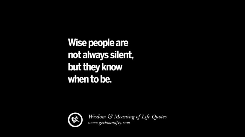 Wise people are not always silent, but they know when to be. funny wise quotes about life tumblr instagram wisdom Funny Eye Opening Quotes About Wisdom And Life twitter reddit facebook pinterest tumblr