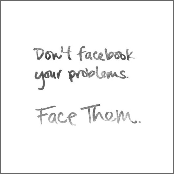 Don't Facebook your problem, don't face them. Funny Sarcastic Come Back Quotes For Your Facebook Friends And Enemies smartphone youtube stupid message status instagram facebook twitter pinterest