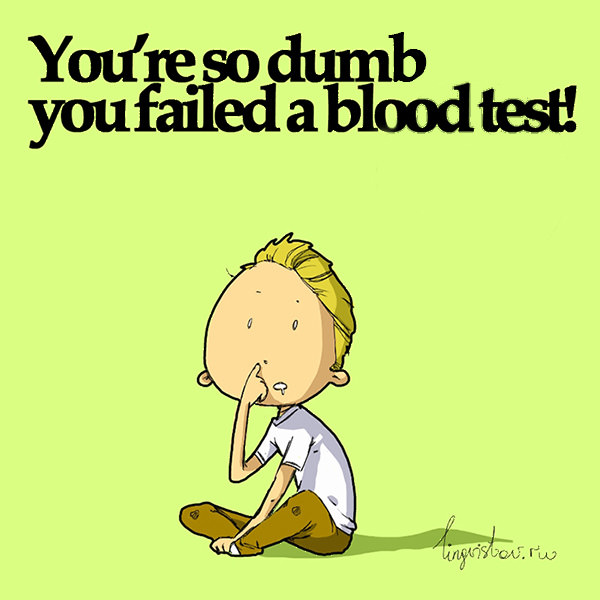 You're so dumb, you failed a blood test! Funny Sarcastic Come Back Quotes For Your Facebook Friends And Enemies smartphone youtube stupid message status instagram facebook twitter pinterest
