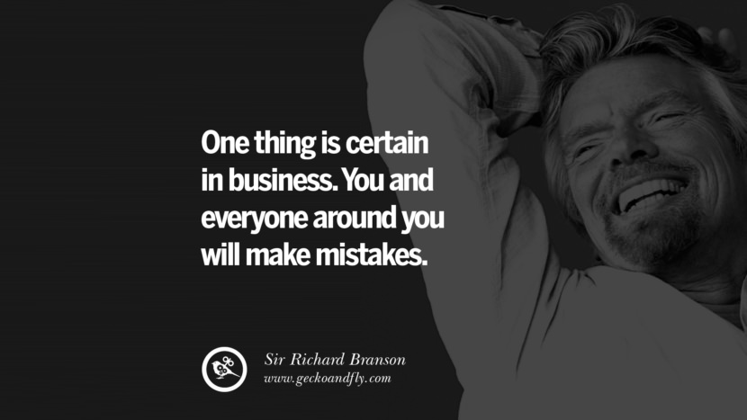 One thing is certain in business. You and everyone around you will make mistakes. sir richard branson necker island book house quotes wife worth wiki virgin space biography pinterest instagram facebook twitter