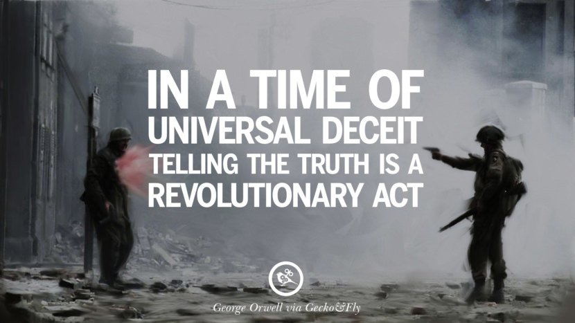 In a time of universal deceit telling the truth is a revolutionary act. George Orwell Quotes From 1984 Book on War, Nationalism & Revolution instagram facebook twitter pinterest