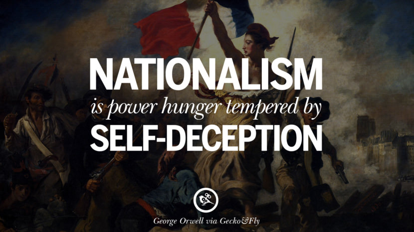 Nationalism is power hunger tempered by self-deception. George Orwell Quotes From 1984 Book on War, Nationalism & Revolution instagram facebook twitter pinterest