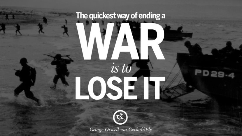 The quickest way of ending a war is to lose it. George Orwell Quotes From 1984 Book on War, Nationalism & Revolution instagram facebook twitter pinterest