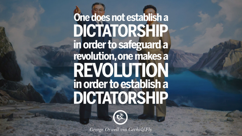 One does not establish a dictatorship in order to safeguard a revolution, one makes a revolution in order to establish a dictatorship. George Orwell Quotes From 1984 Book on War, Nationalism & Revolution instagram facebook twitter pinterest