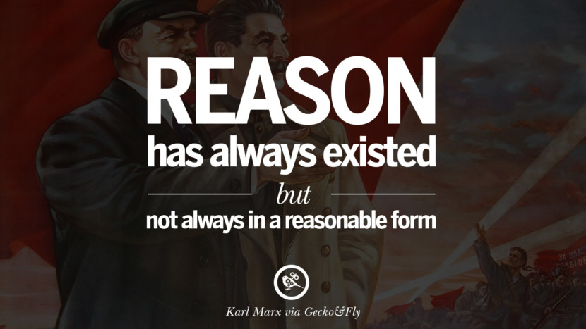 Reason has always existed but not always in a reasonable form. Karl Marx Quotes On Communism Manifesto And Theories