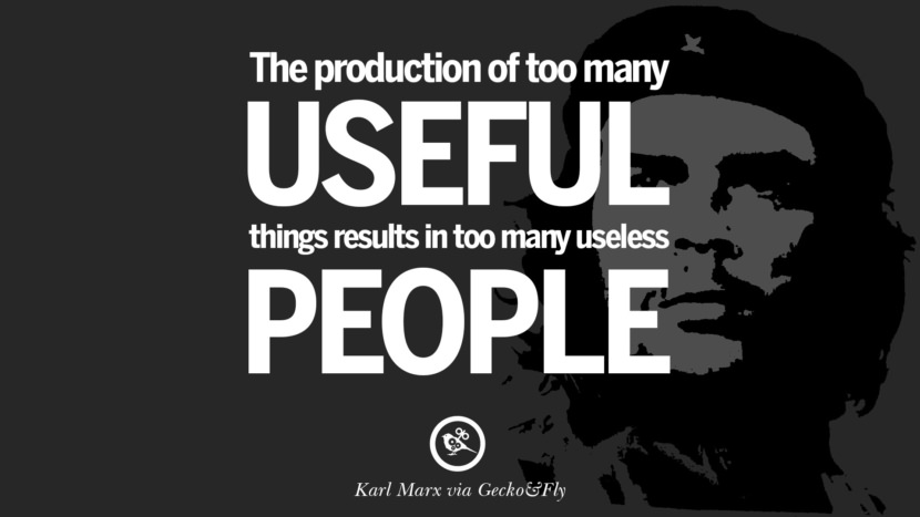The production of too many useful things results in too many useless people. Karl Marx Quotes On Communism Manifesto And Theories