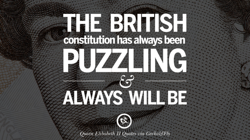 The British constitution has always been puzzling and always will be. Majesty Quotes By Queen Elizabeth II instagram facebook twitter pinterest