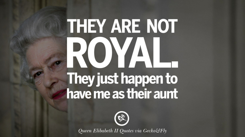 They are not royal. They just happen to have me as their aunt. Majesty Quotes By Queen Elizabeth II instagram facebook twitter pinterest