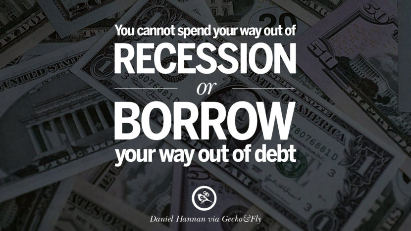 You cannot spend your way out of recession or borrow your way out of debt. - Daniel Hannan great global economic recession depression job business opportunity twitter facebook instagram pinterest