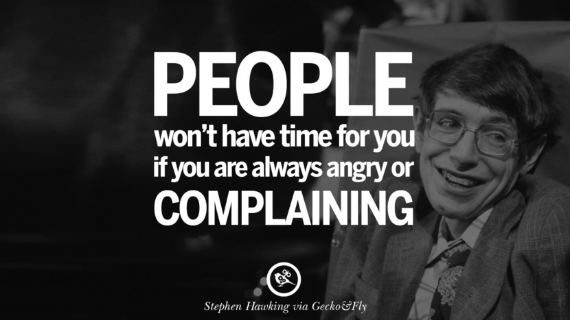 People won't have time for you if you are always angry or complaining. - Stephen Hawking Quotes By Stephen Hawking On The Theory Of Everything From God To Universe Movie instagram pinterest twitter facebook linkedin