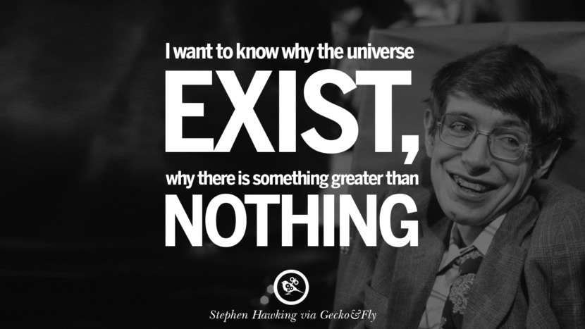 I want to know why the universe exist why there is something greater than nothing. - Stephen Hawking Quotes By Stephen Hawking On The Theory Of Everything From God To Universe Movie instagram pinterest twitter facebook linkedin