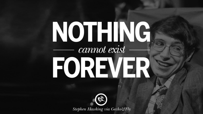 Nothing cannot exist forever. - Stephen Hawking Quotes By Stephen Hawking On The Theory Of Everything From God To Universe Movie instagram pinterest twitter facebook linkedin