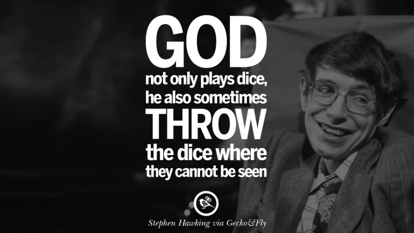 God not onlt plays dice, he also sometimes throw the dice where they cannot be seen. - Stephen Hawking Quotes By Stephen Hawking On The Theory Of Everything From God To Universe Movie instagram pinterest twitter facebook linkedin
