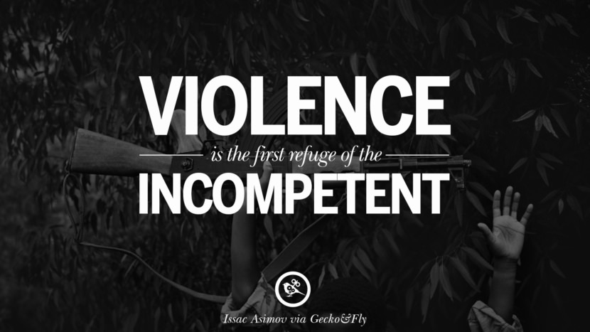 Violence is the first refuge of the incompetent. - Issac Asimov Famous Quotes About War on World Peace, Death, Violence instagram facebook twitter pinterest