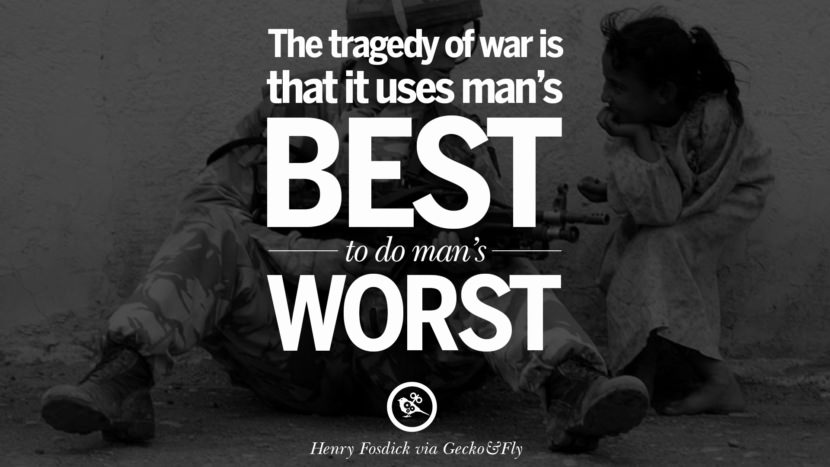 The tragedy of war is that it uses man's best to do man's worst. - Henry Fosdick Famous Quotes About War on World Peace, Death, Violence instagram facebook twitter pinterest
