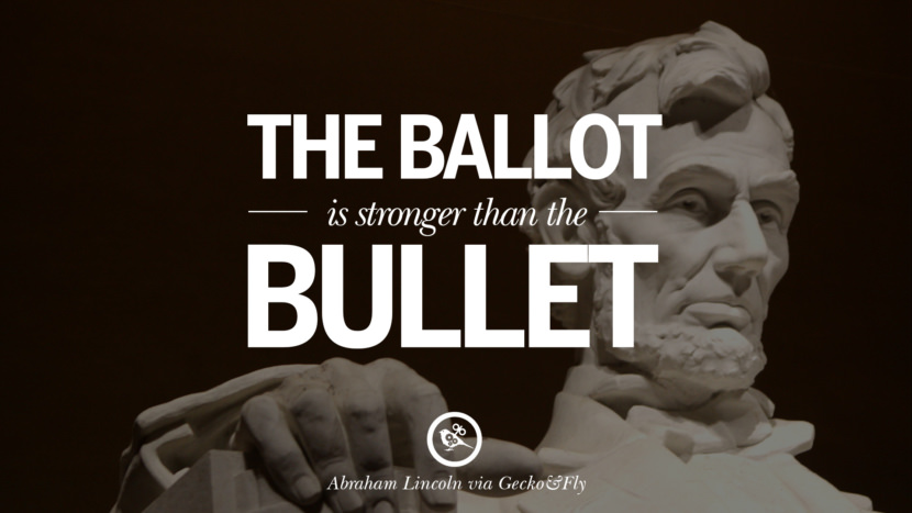 The ballot is stronger than the bullet. - Abraham Lincoln Greatest Abraham Lincoln Quotes on Civil War, Liberties, Slavery and Freedom